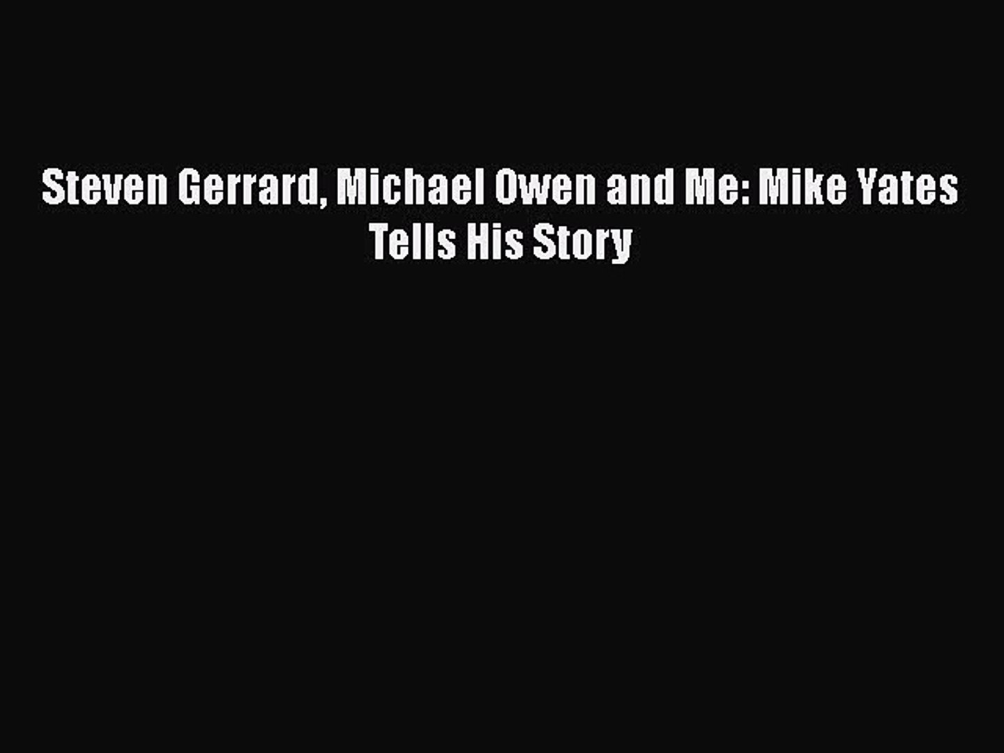 Download Steven Gerrard Michael Owen and Me: Mike Yates Tells His Story  Read Online