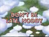.Make Way For Noddy - Dont be Late, Noddy