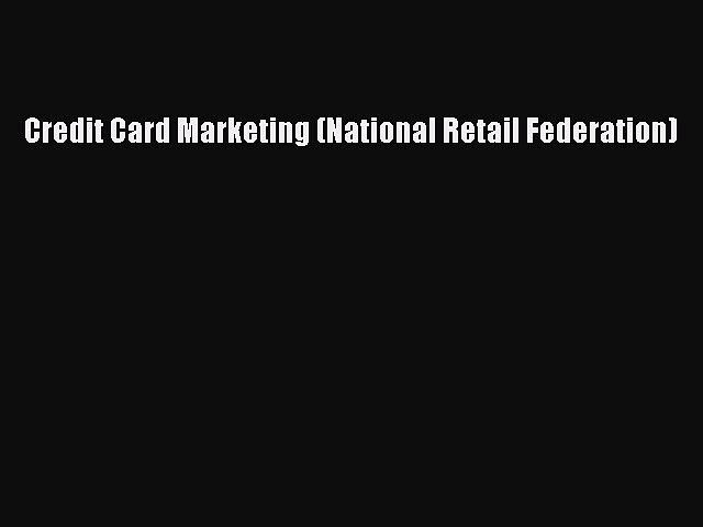 [PDF] Credit Card Marketing (National Retail Federation) Read Full Ebook