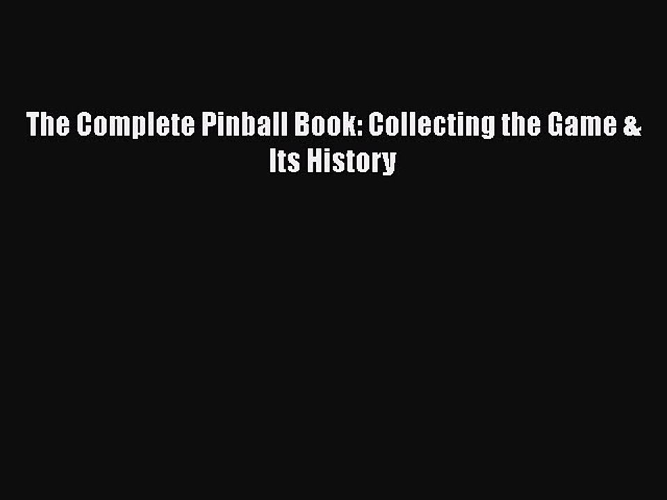 Collecting the Game and Its History Complete Pinball Book Collecting the Game