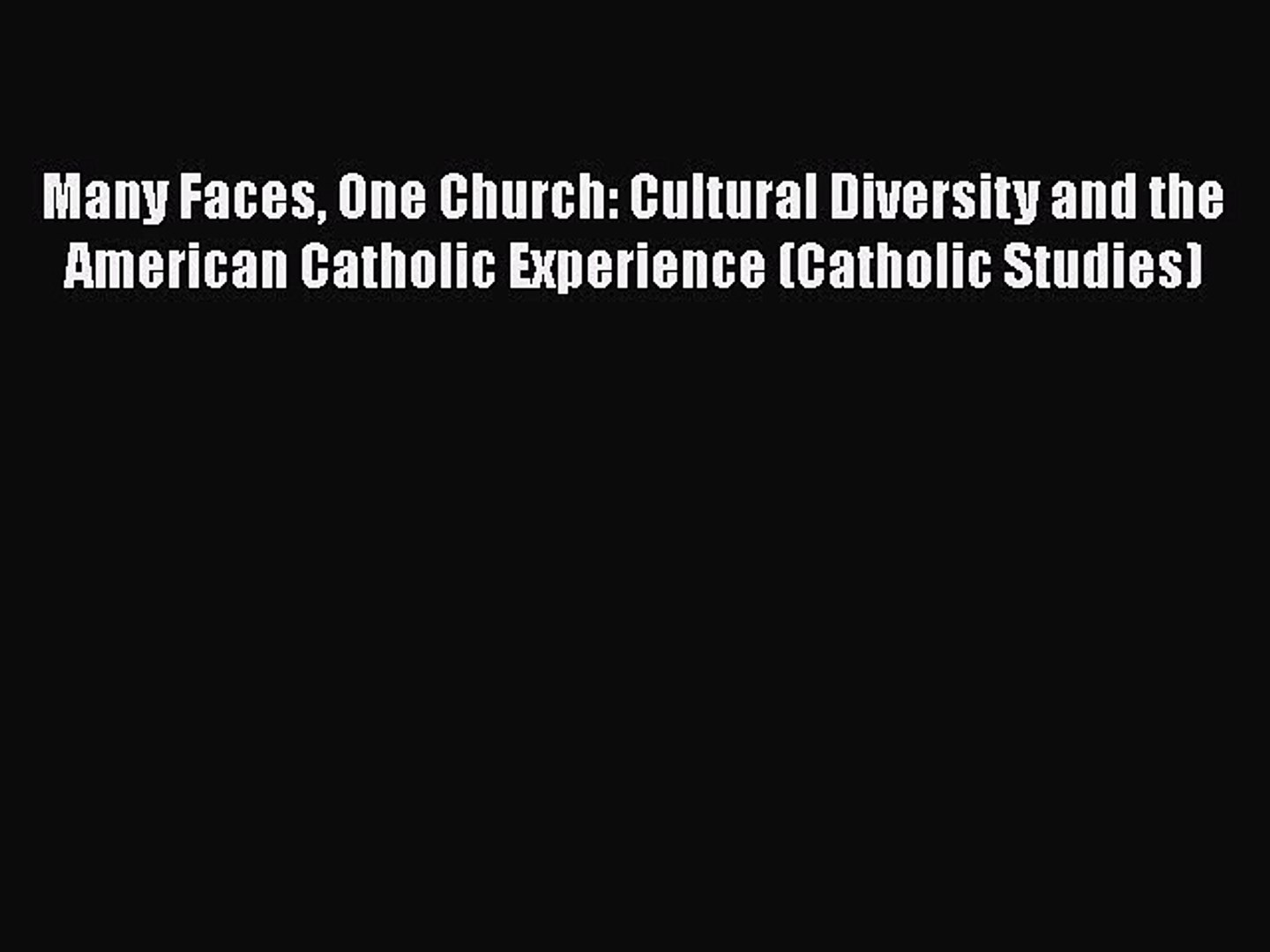 Download Many Faces One Church: Cultural Diversity and the American Catholic Experience (Catholic