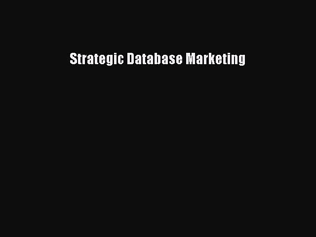 Read Strategic Database Marketing Ebook Free