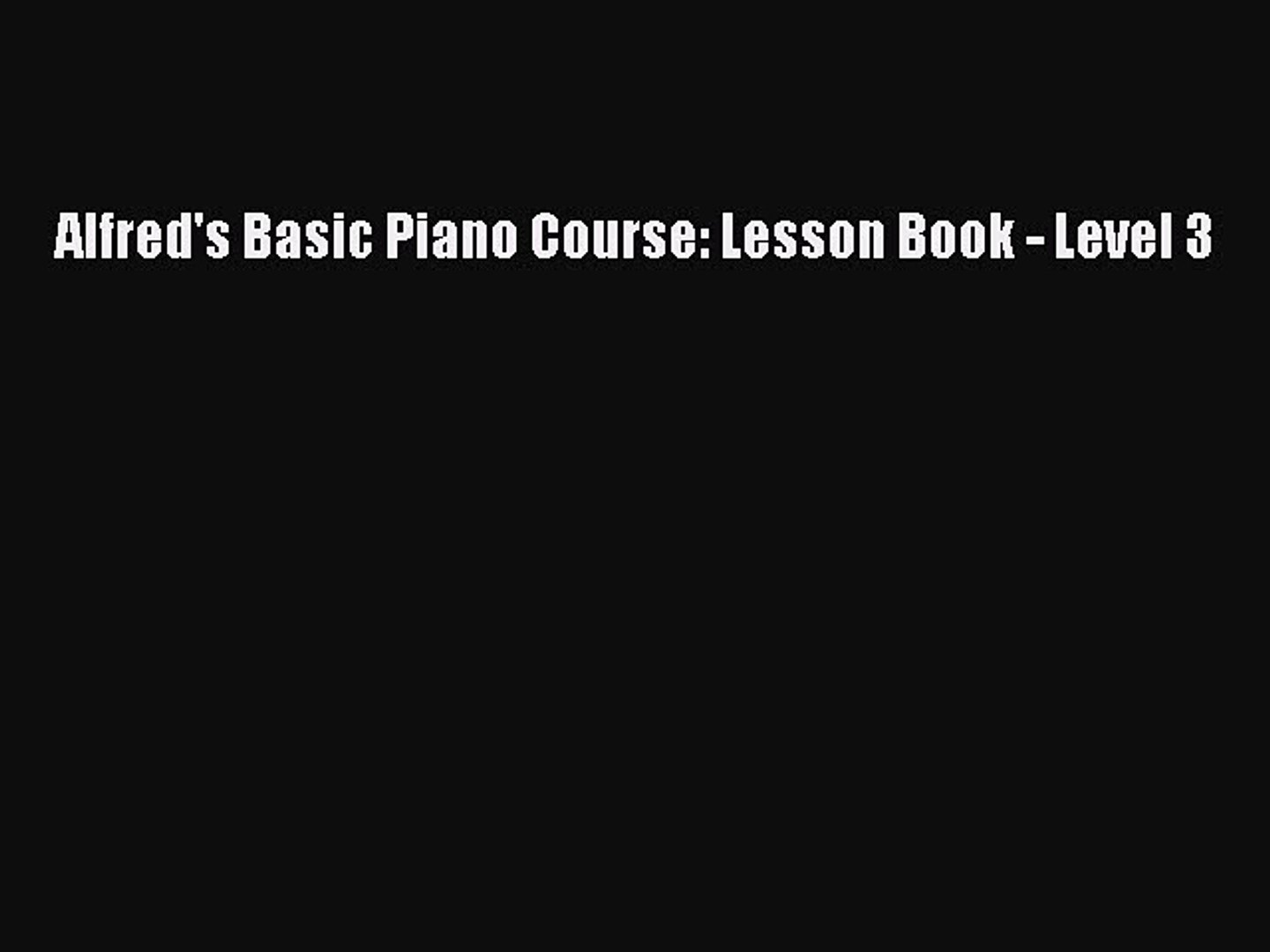 [PDF] Alfred's Basic Piano Course: Lesson Book - Level 3 [Read] Online