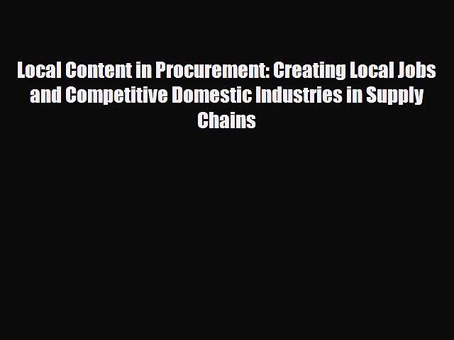 Download Local Content in Procurement: Creating Local Jobs and Competitive Domestic Industries