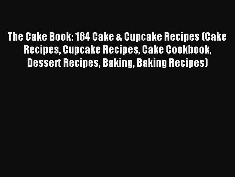 Read The Cake Book: 164 Cake & Cupcake Recipes (Cake Recipes Cupcake Recipes Cake Cookbook