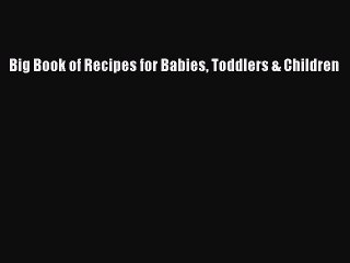 Read Big Book of Recipes for Babies Toddlers & Children Ebook Free