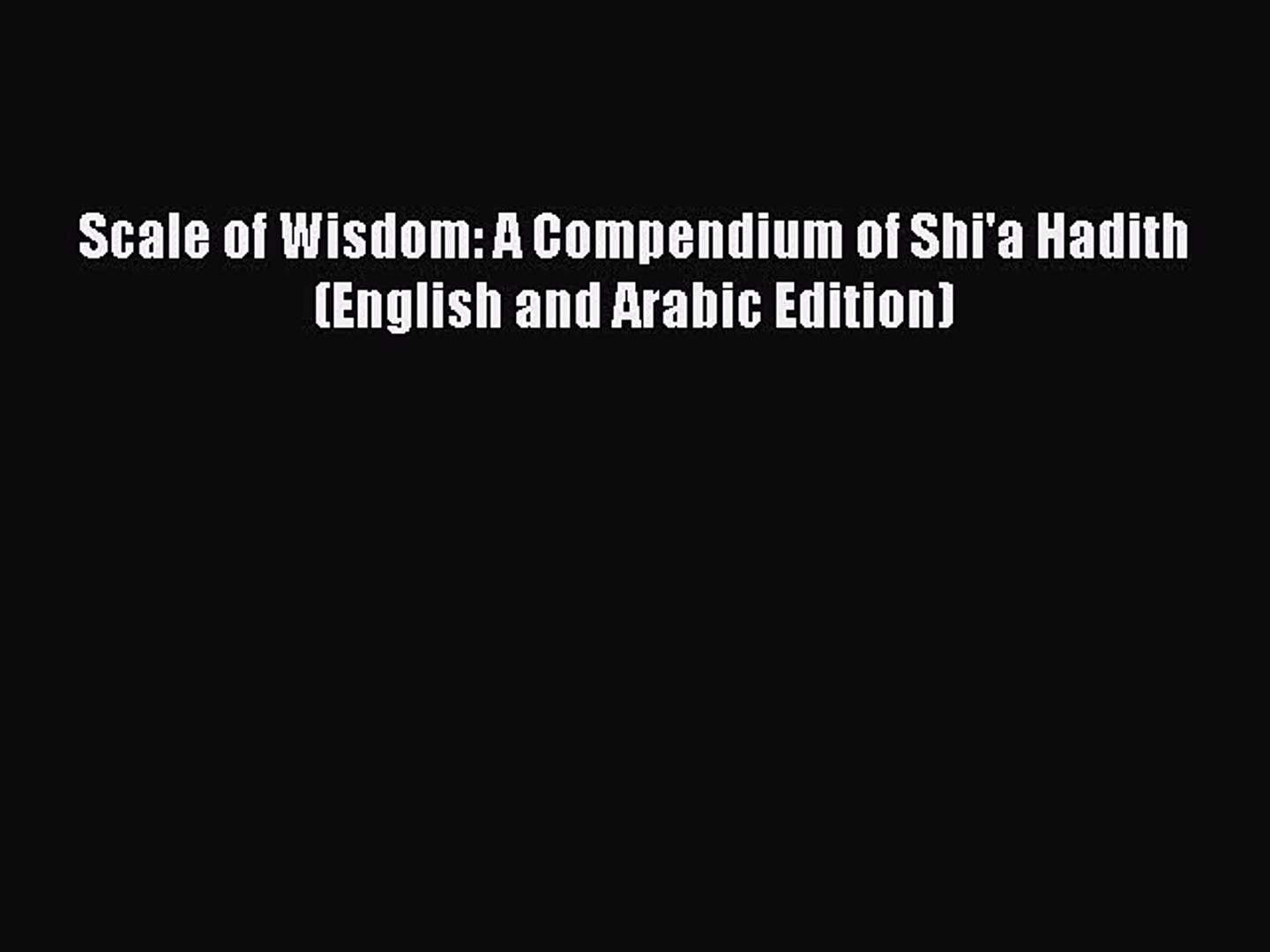 Download Scale of Wisdom: A Compendium of Shi'a Hadith (English and Arabic  Edition) Free Books