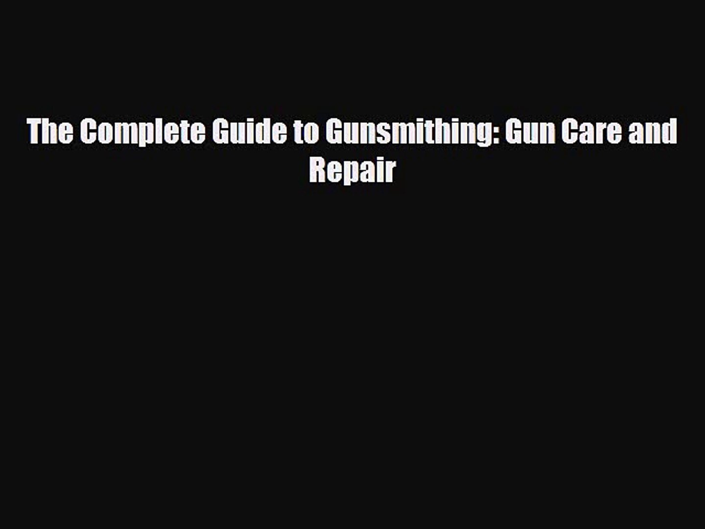 Download The Complete Guide to Gunsmithing: Gun Care and