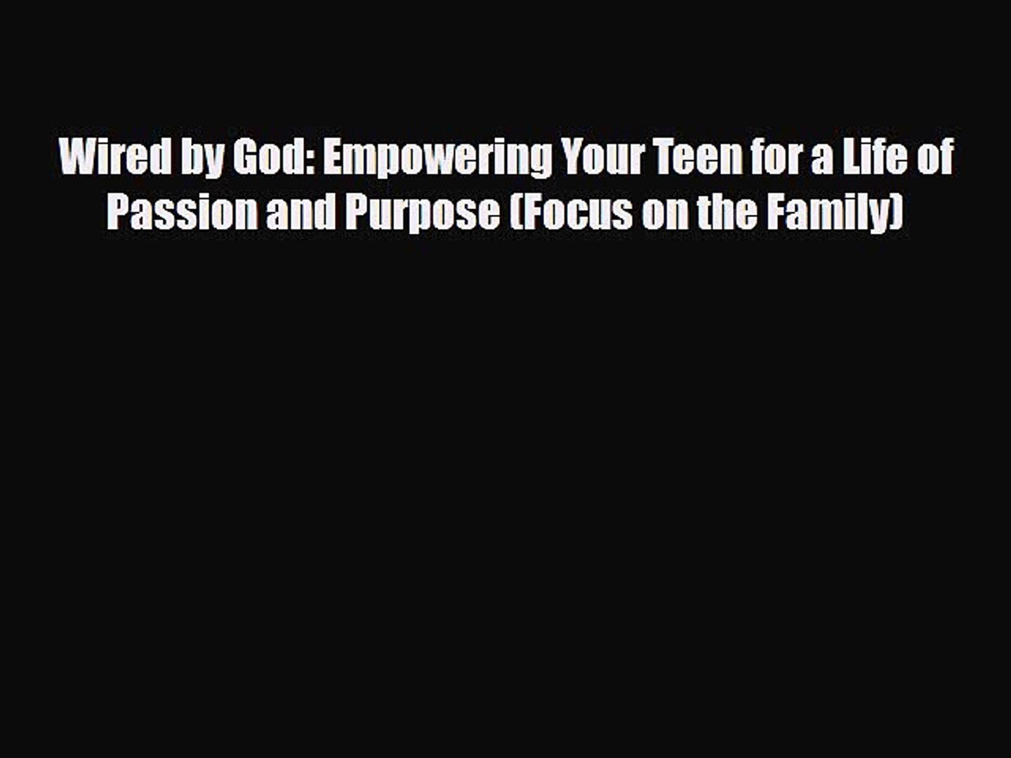 [PDF] Wired by God: Empowering Your Teen for a Life of Passion and Purpose (Focus on the Family)