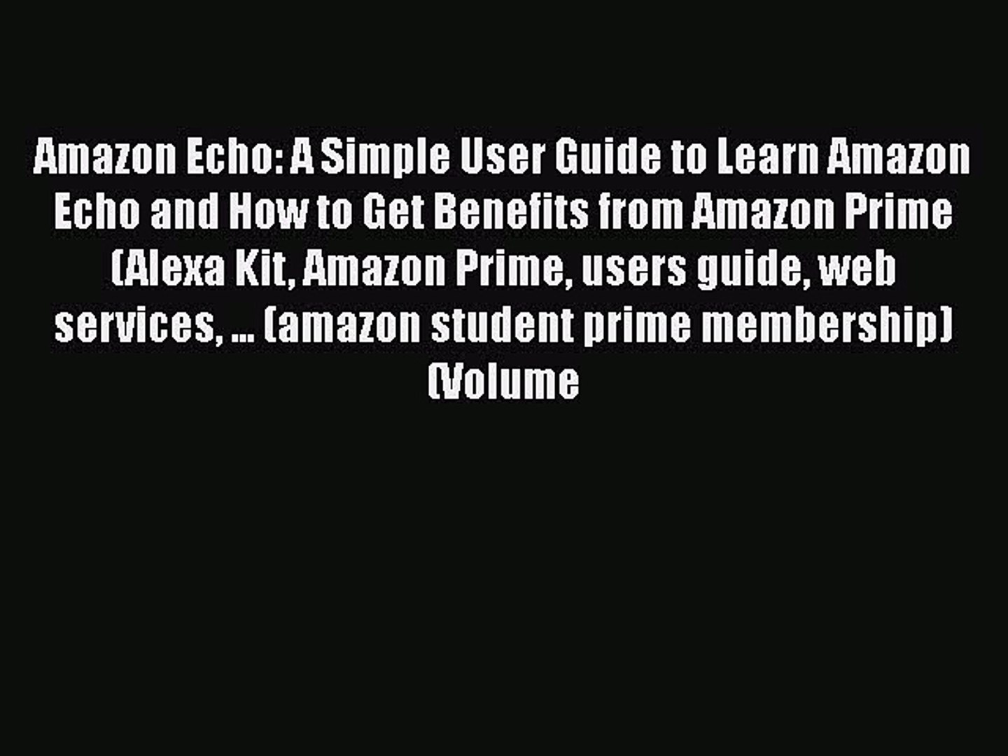 PDF Amazon Echo: A Simple User Guide to Learn Amazon Echo and How to Get Benefits from Amazon