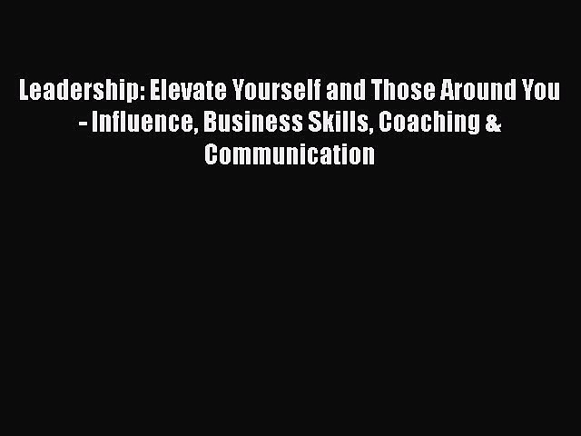 PDF Leadership: Elevate Yourself and Those Around You – Influence Business Skills Coaching