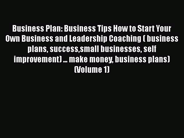 PDF Business Plan: Business Tips How to Start Your Own Business and Leadership Coaching ( business