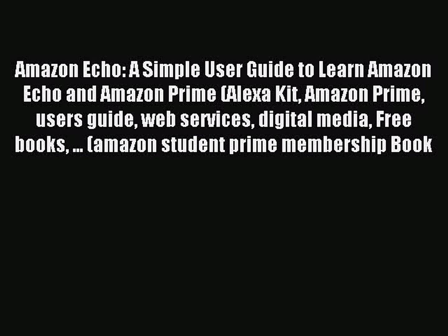 Download Amazon Echo: A Simple User Guide to Learn Amazon Echo and Amazon Prime (Alexa Kit