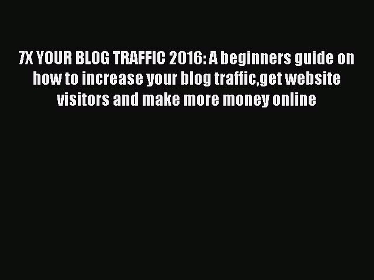 Read 7X YOUR BLOG TRAFFIC 2016: A beginners guide on how to increase your blog trafficget website