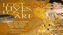 Lost Lives  Lost Art  Jewish Collectors  Nazi Art Theft  and the Quest for Justice Ebook pdf