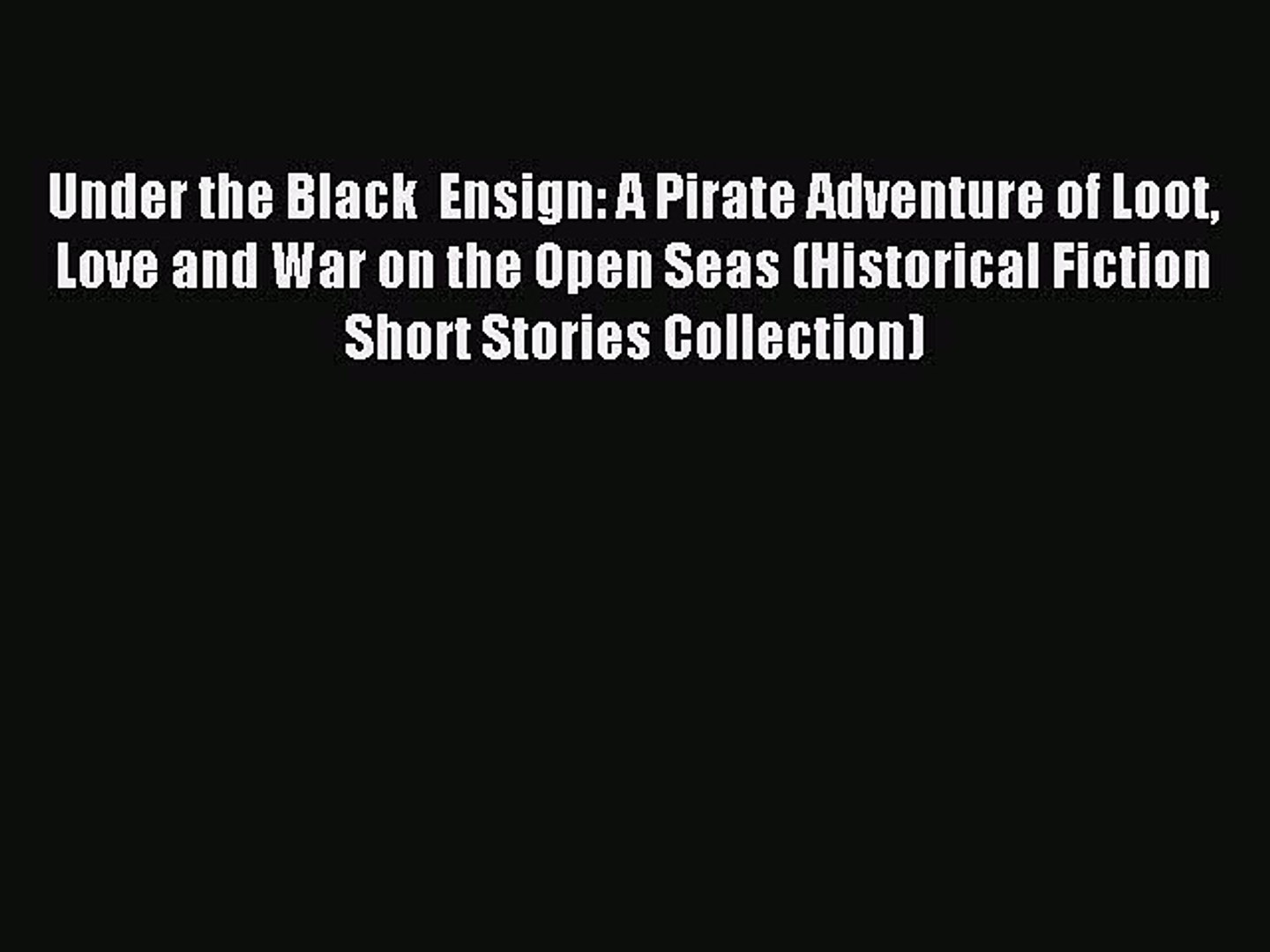 Read Under the Black  Ensign: A Pirate Adventure of Loot Love and War on the Open Seas (Historical