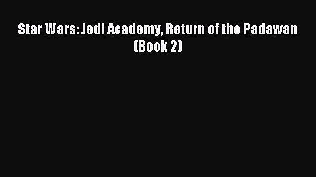 Download Star Wars: Jedi Academy Return of the Padawan (Book 2) PDF Online