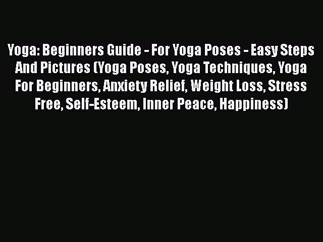 Download Yoga: Beginners Guide – For Yoga Poses – Easy Steps And Pictures (Yoga Poses Yoga