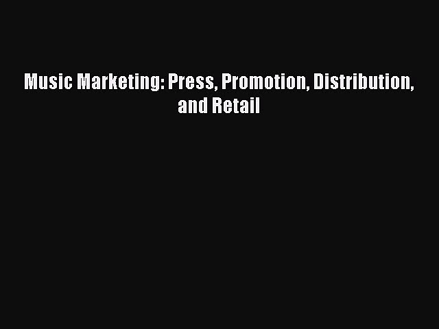 [PDF] Music Marketing: Press Promotion Distribution and Retail [Download] Online