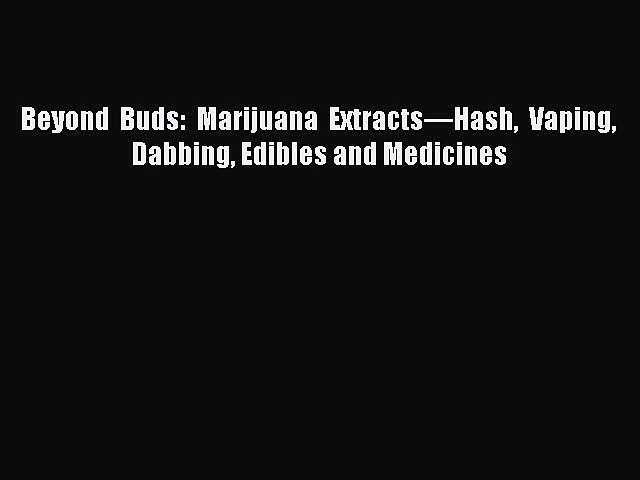 Download Beyond Buds: Marijuana Extracts—Hash Vaping Dabbing Edibles and Medicines PDF Online