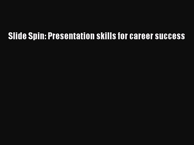 Download Slide Spin: Presentation skills for career success PDF Book Free