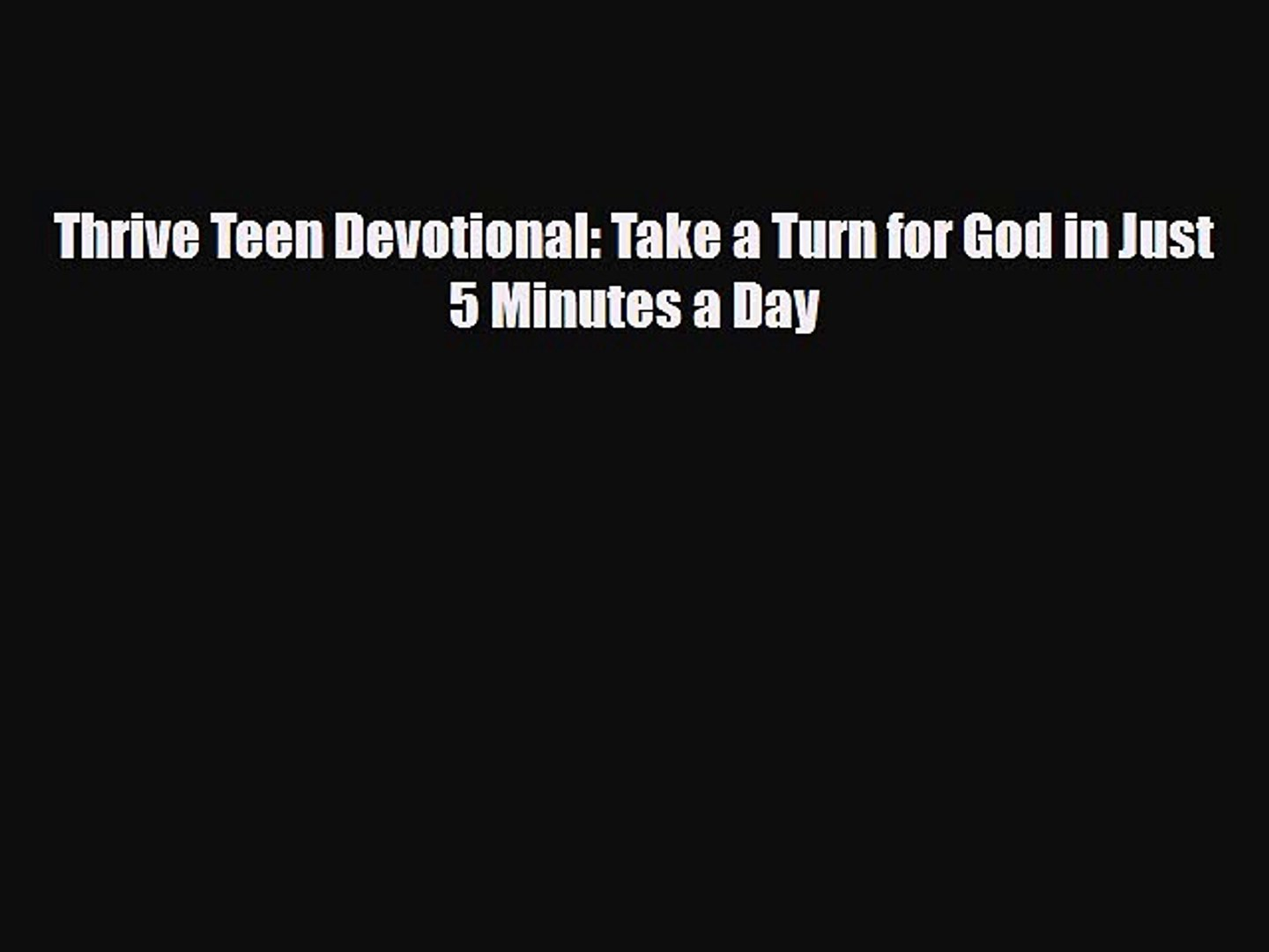 Download Thrive Teen Devotional: Take a Turn for God in Just 5 Minutes a Day Free Books