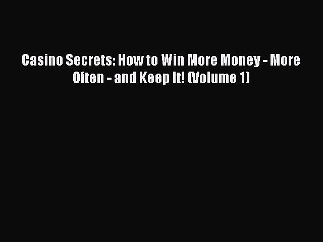 Read Casino Secrets: How to Win More Money – More Often – and Keep It! (Volume 1) PDF Free