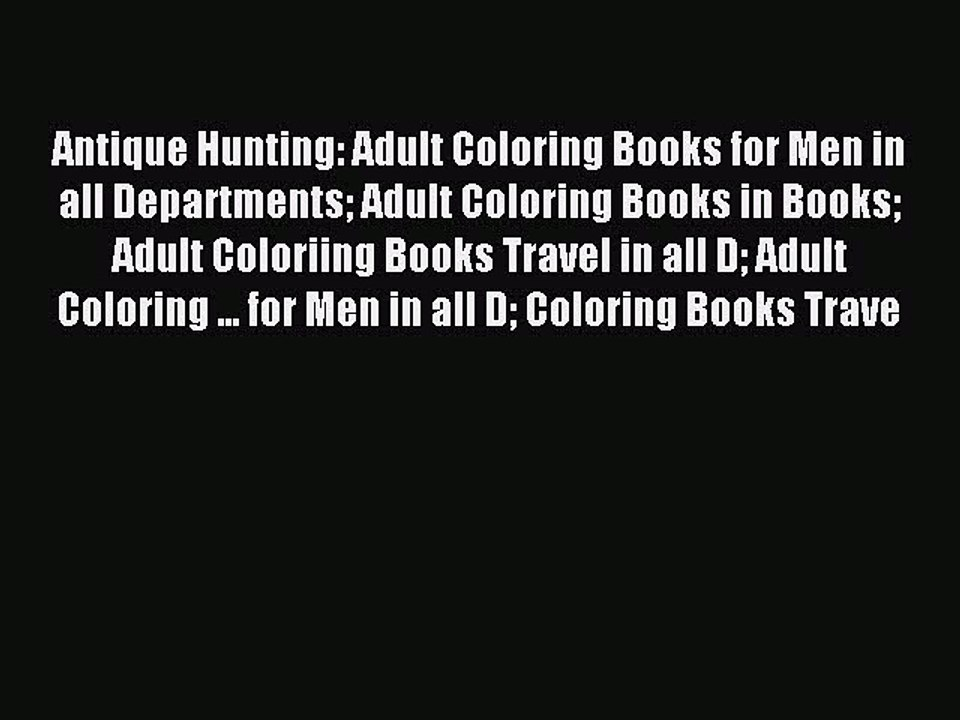 Download Antique Hunting: Adult Coloring Books For Men In All Departments  Adult Coloring Books - Video Dailymotion