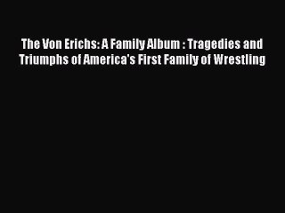 Download The Von Erichs: A Family Album : Tragedies and Triumphs of America's First Family