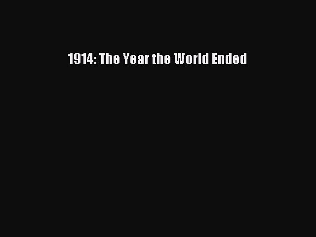 Read 1914: The Year the World Ended Ebook Free