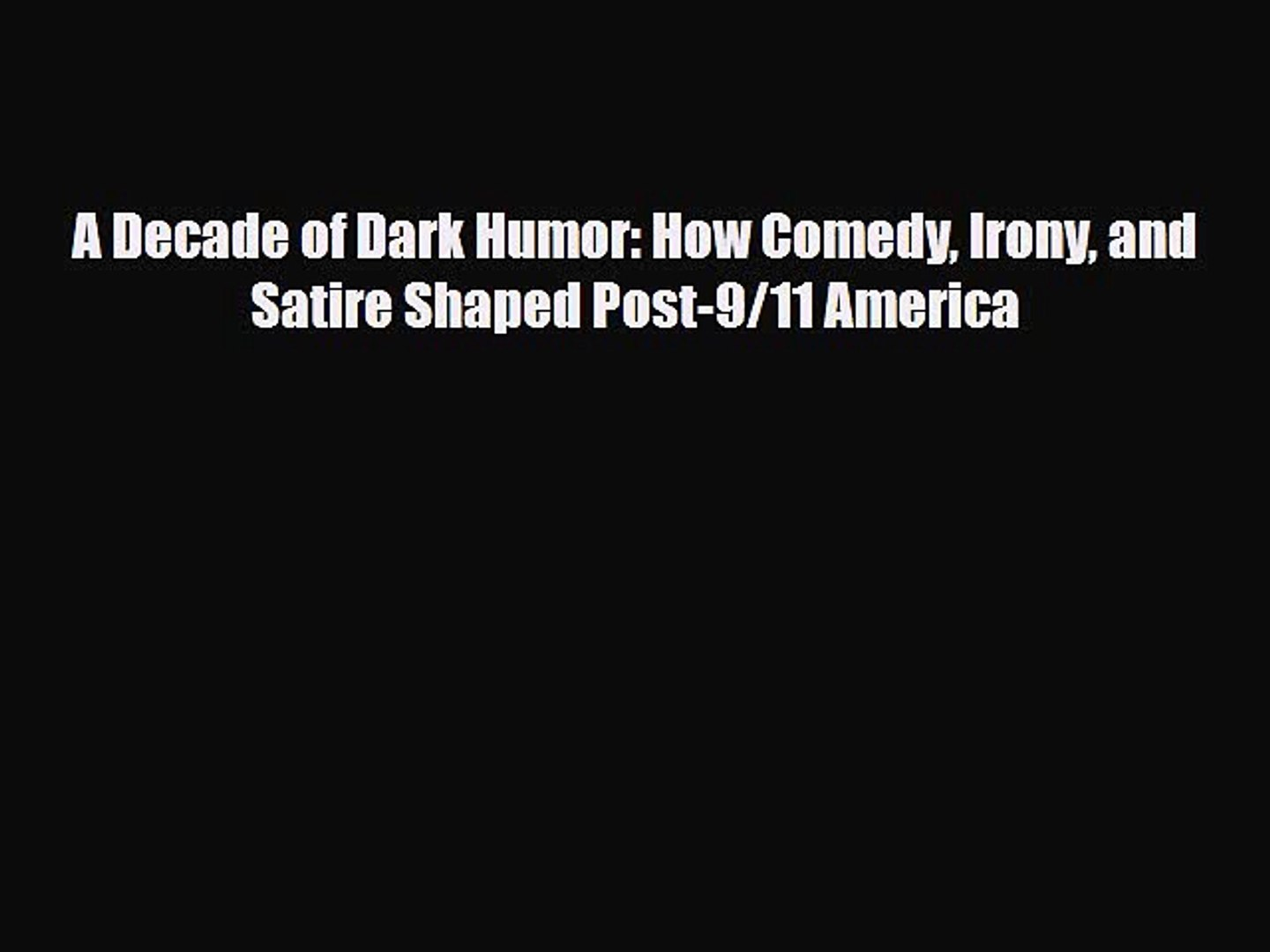A Decade of Dark Humor: How Comedy, Irony, and Satire Shaped Post-9 11 America