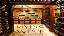 Living with Wine  Passionate Collectors  Sophisticated Cellars  and Other Rooms for Entertaining