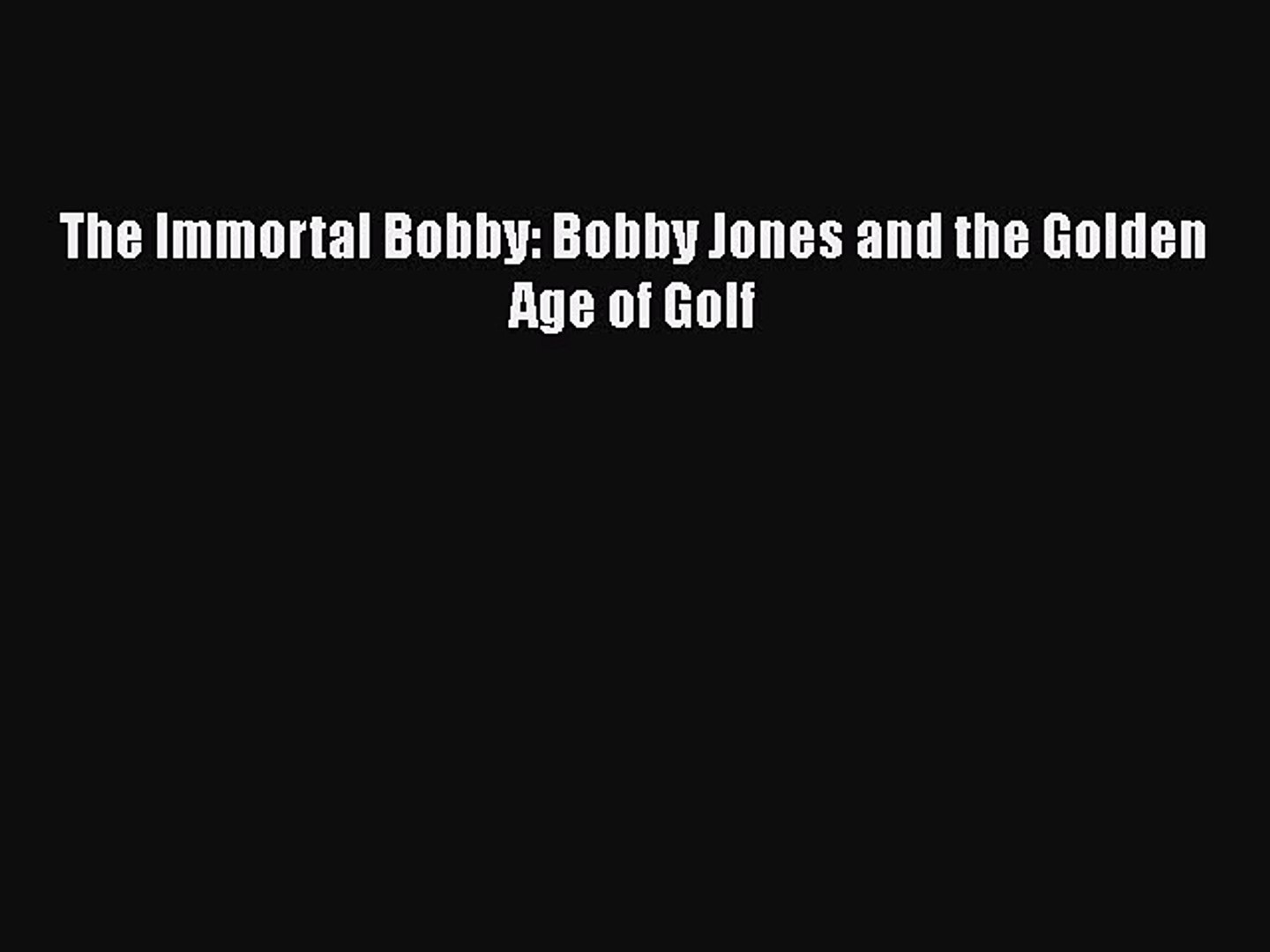 Download The Immortal Bobby: Bobby Jones and the Golden Age of Golf  EBook