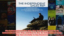 Download PDF  The Independent Sales Rep How To Be Successful As An Independent Sales Rep and How To Use FULL FREE