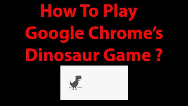 How To Play Google Chrome's Dinosaur Game When Internet Is Not Working ?