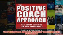 Download PDF  The Positive Coach Approach Call Center Coaching for High Performance FULL FREE