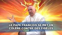 Le pape François se met en colère contre des fidèles