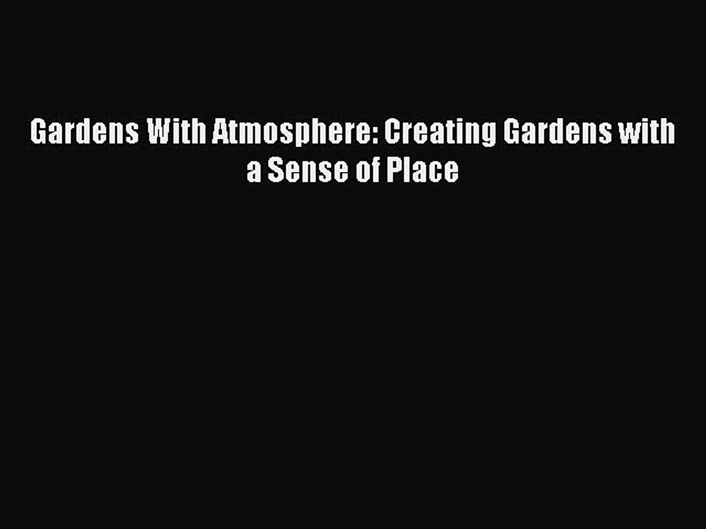 Download Gardens With Atmosphere: Creating Gardens with a Sense of Place PDF Online