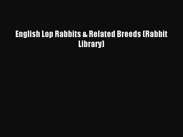 Download English Lop Rabbits & Related Breeds (Rabbit Library) PDF Free