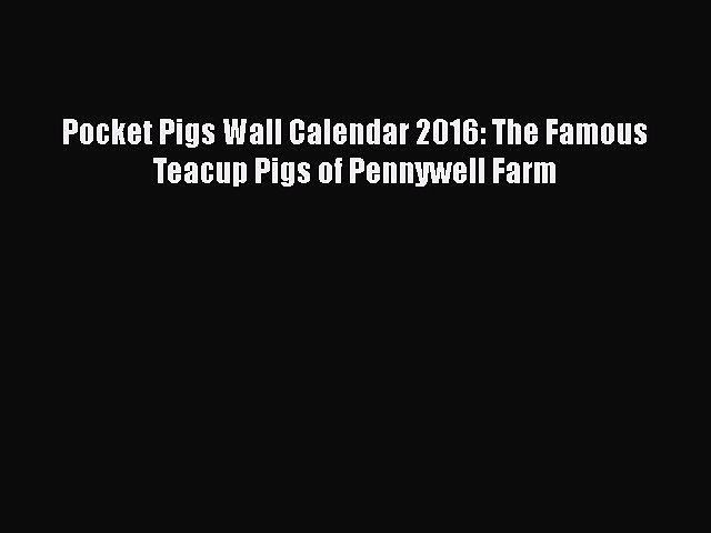PDF Pocket Pigs Wall Calendar 2016: The Famous Teacup Pigs of Pennywell Farm  EBook