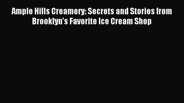 Read Ample Hills Creamery: Secrets and Stories from Brooklyn's Favorite Ice Cream Shop Ebook