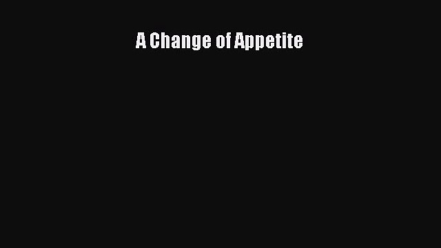 Download A Change of Appetite PDF Free