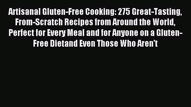 Read Artisanal Gluten-Free Cooking: 275 Great-Tasting From-Scratch Recipes from Around the