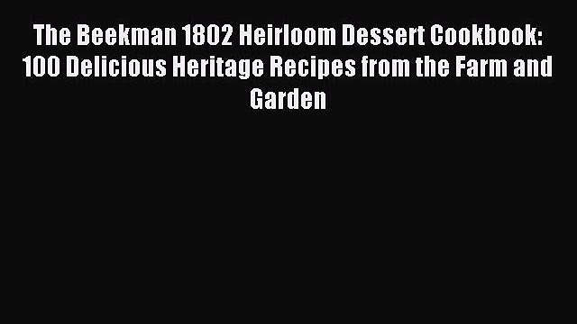 Read The Beekman 1802 Heirloom Dessert Cookbook: 100 Delicious Heritage Recipes from the Farm