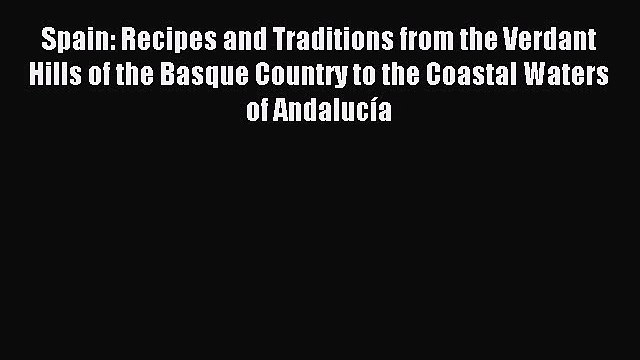 Read Spain: Recipes and Traditions from the Verdant Hills of the Basque Country to the Coastal
