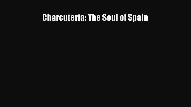 Read Charcutería: The Soul of Spain Ebook Free