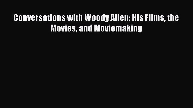 PDF Conversations with Woody Allen: His Films the Movies and Moviemaking  EBook