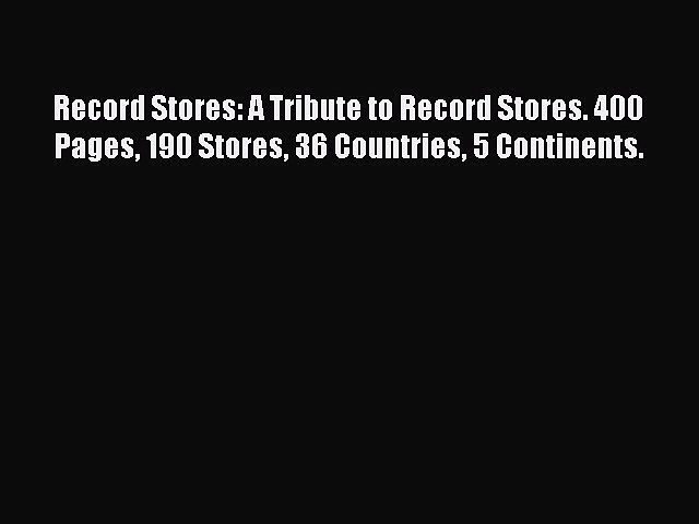 Read Record Stores: A Tribute to Record Stores. 400 Pages 190 Stores 36 Countries 5 Continents.