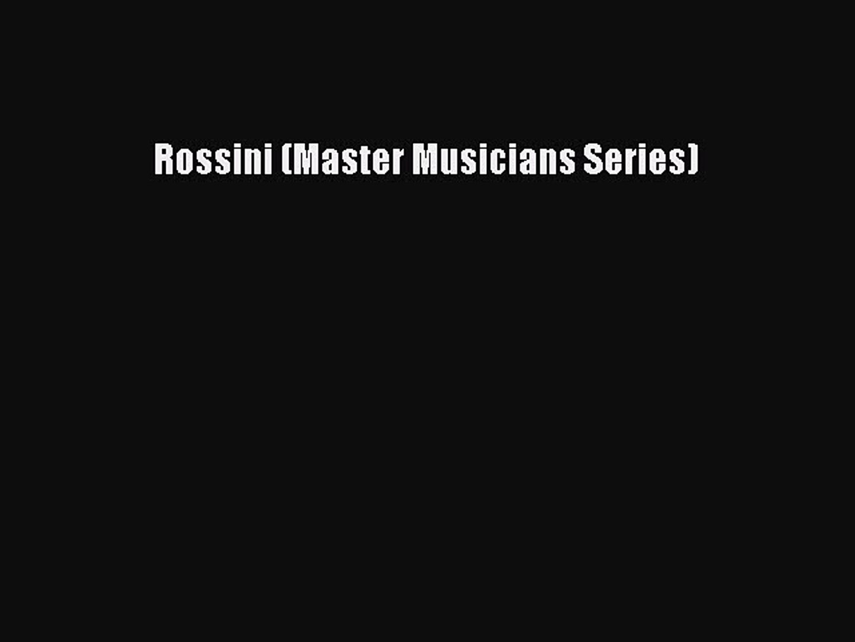 Download Rossini (Master Musicians Series) Free Books