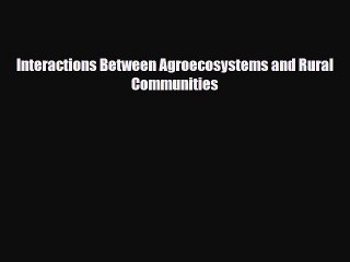 [PDF] Interactions Between Agroecosystems and Rural Communities Download Full Ebook
